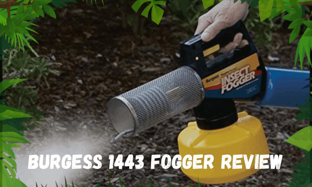 Burgess 1443Fogger Review