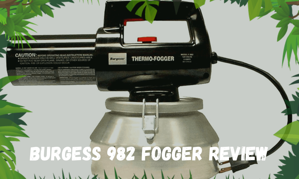 Burgess 982 Fogger Review